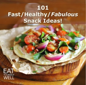 101 Fast/Healthy/Fabulous Snack Ideas