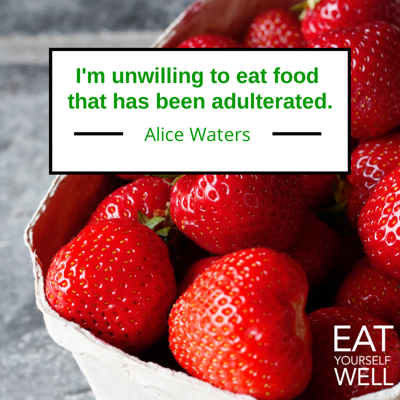 Alice Waters, on Real Food - Eat Yourself Well