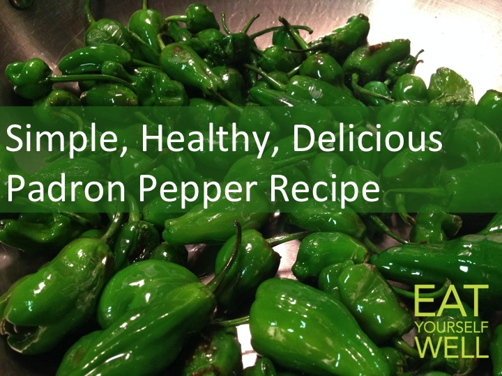 Padron Peppers - Eat Yourself Well