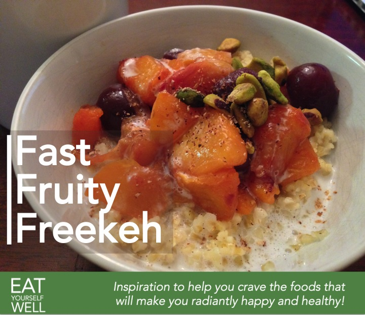 Fast, Fruity Freekeh - Eat Yourself Well