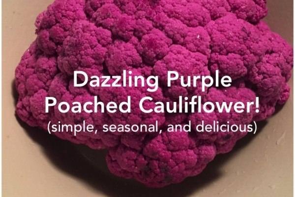 Poached Purple Cauliflower (White Works, too!)
